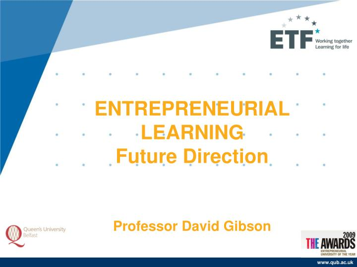 Entrepreneurial learning future direction professor david gibson