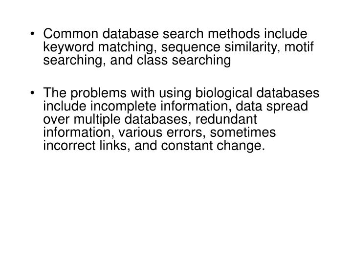 Common database search methods include keyword matching, sequence similarity, motif searching, and class searching