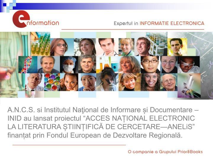 """A.N.C.S. si Institutul Naţional de Informare și Documentare – INID au lansat proiectul """"ACCES NAȚIONAL ELECTRONIC LA LITERATURA ȘTIINȚIFICĂ DE CERCETARE—ANELiS"""" finanțat prin Fondul European de Dezvoltare Regională."""