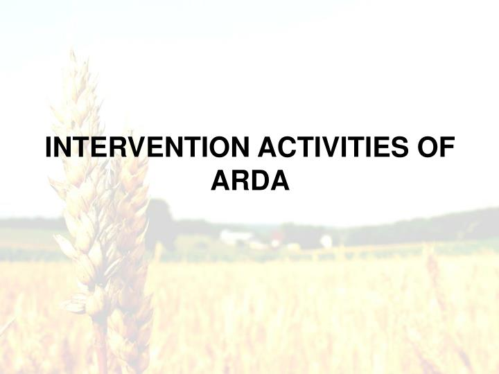 INTERVENTION ACTIVITIES OF ARDA