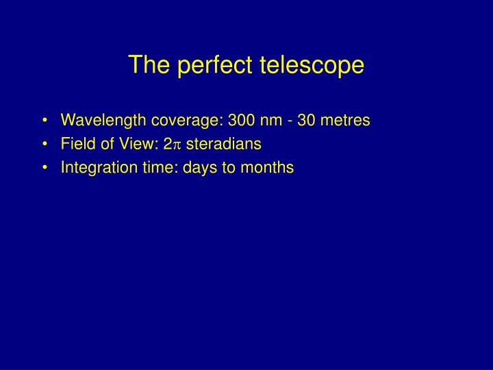 The perfect telescope