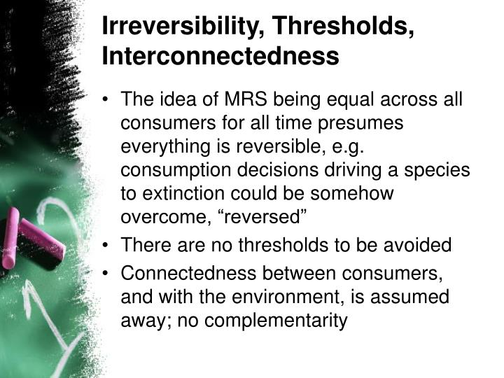 Irreversibility, Thresholds, Interconnectedness