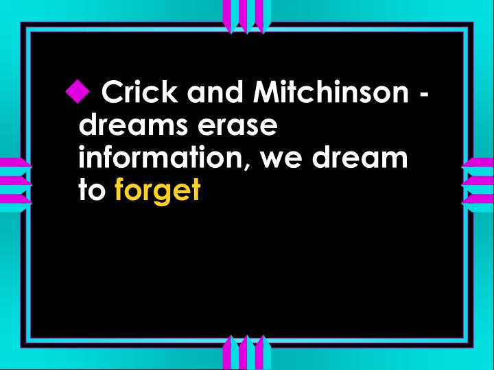 Crick and Mitchinson - dreams erase information, we dream to