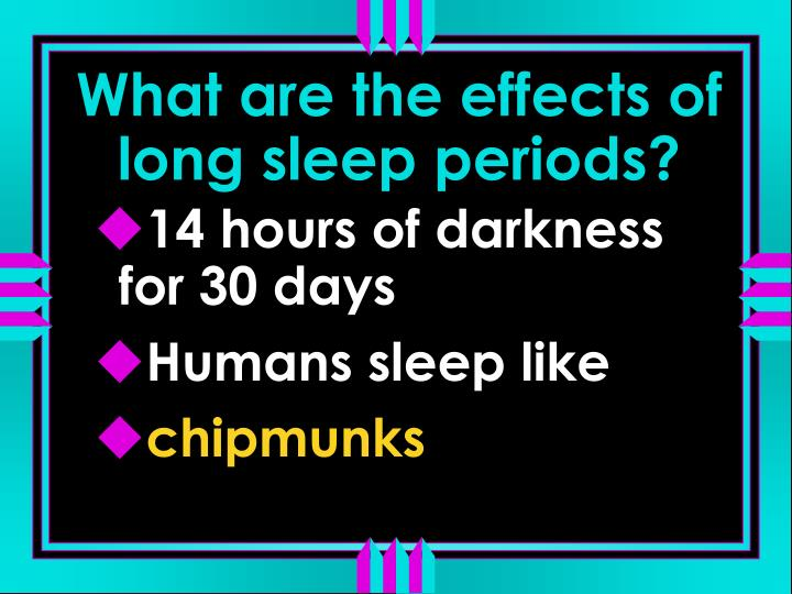 What are the effects of long sleep periods?