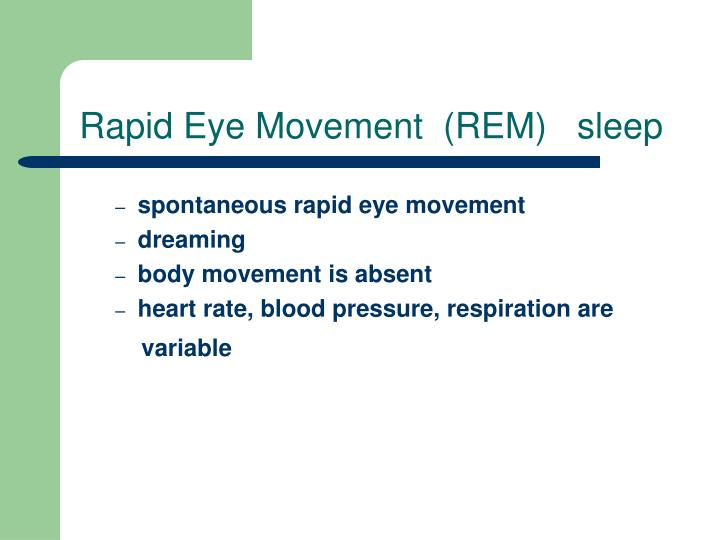 Rapid Eye Movement  (REM)   sleep
