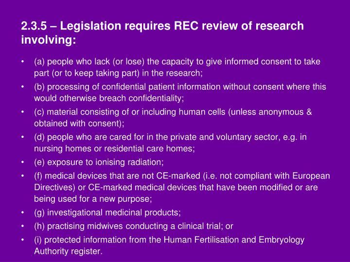 2.3.5 – Legislation requires REC review of research involving: