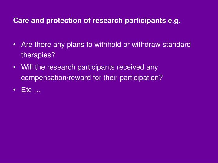 Care and protection of research participants e.g.