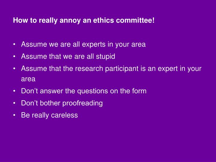 How to really annoy an ethics committee!