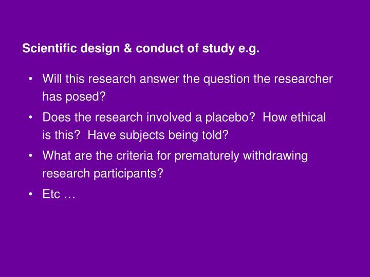 Scientific design & conduct of study e.g.