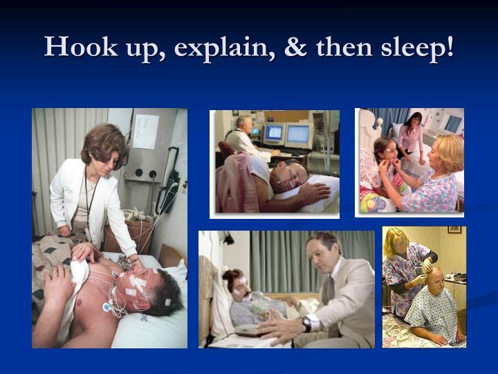 Hook up, explain, & then sleep!