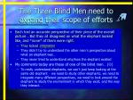 the three blind men need to expand their scope of efforts