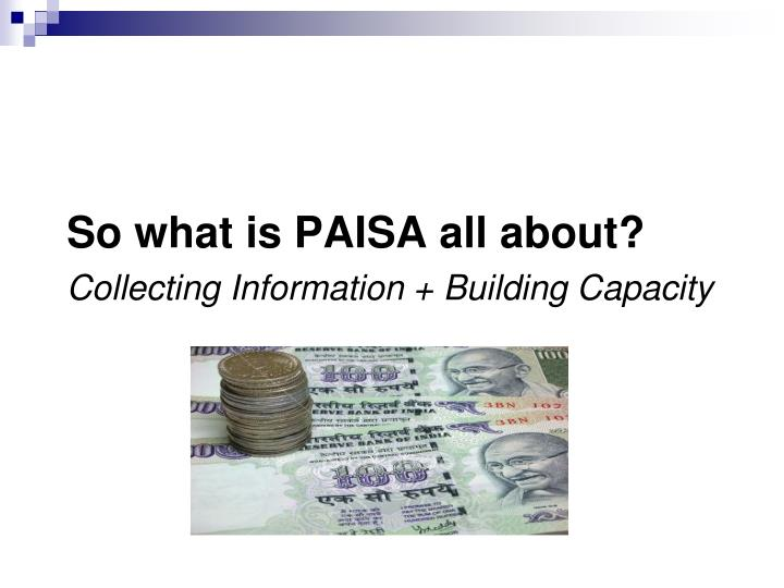 So what is PAISA all about?