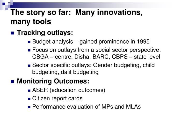 The story so far:  Many innovations, many tools