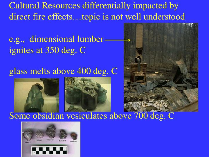 Cultural Resources differentially impacted by direct fire effects…topic is not well understood