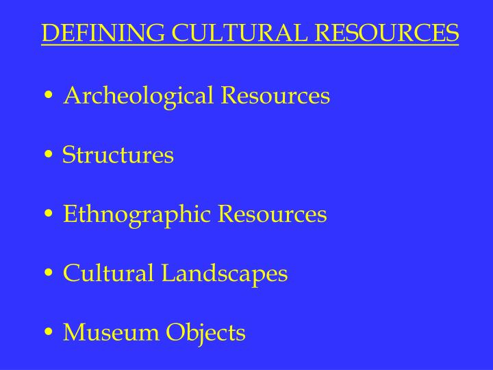 DEFINING CULTURAL RESOURCES