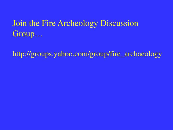 Join the Fire Archeology Discussion