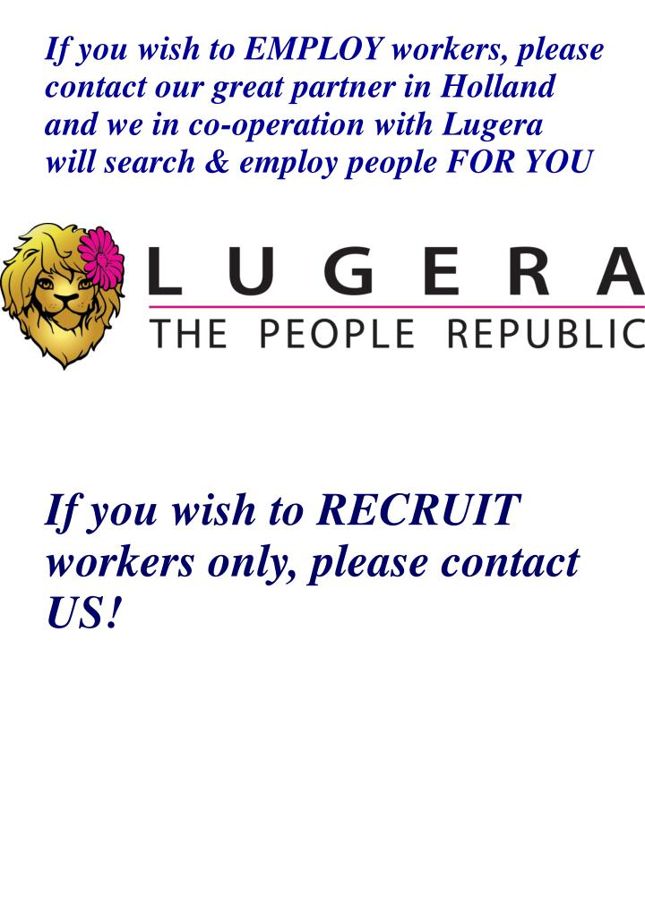 If you wish to EMPLOY workers, please contact our great partner in Holland