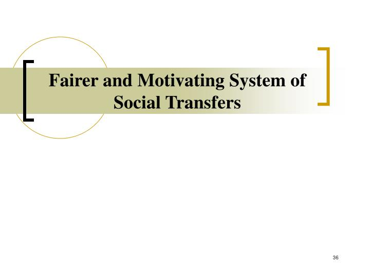 Fairer and Motivating System of Social Transfers