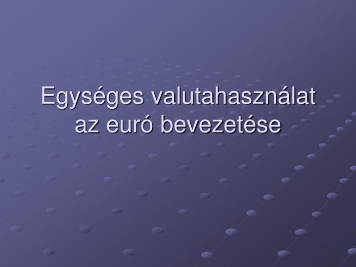 Egysges valutahasznlat az eur bevezetse