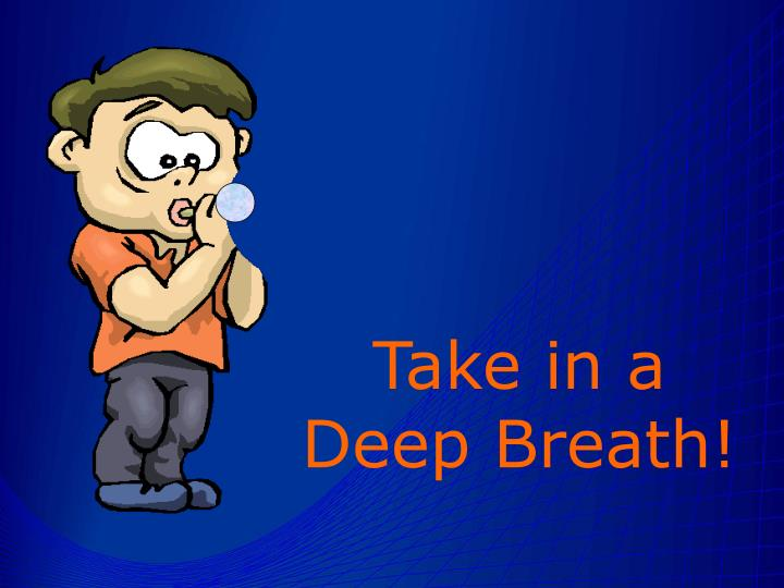 Take in a Deep Breath!