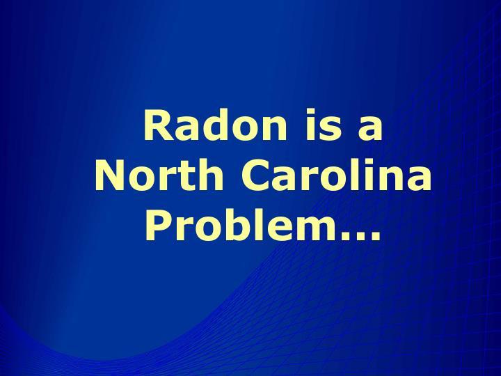 Radon is a North Carolina Problem...