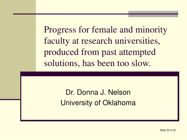 Progress for female and minority faculty at research universities, produced from past attempted solutions, has been too slow.