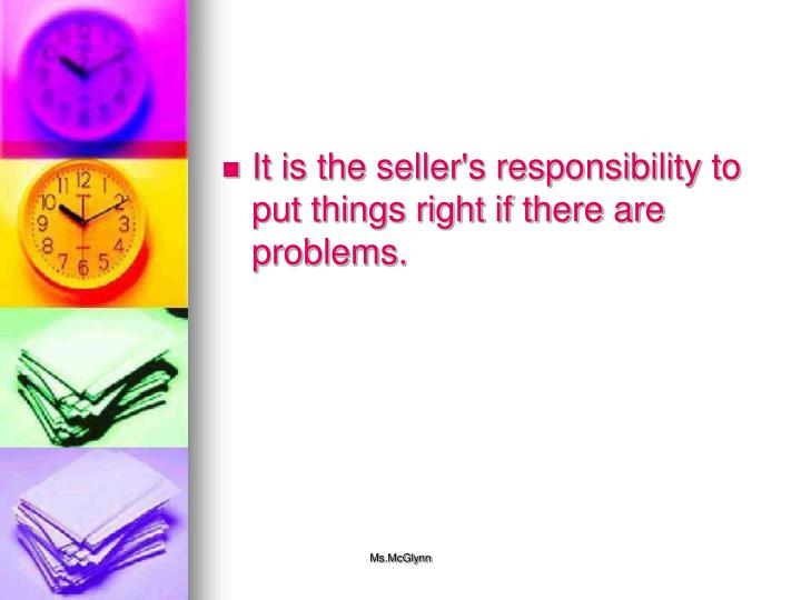 It is the seller's responsibility to put things right if there are problems.