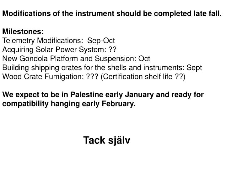 Modifications of the instrument should be completed late fall.