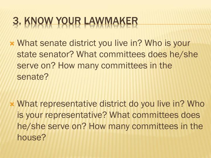 What senate district you live in? Who is your state senator? What committees does he/she serve on? How many committees in the senate?