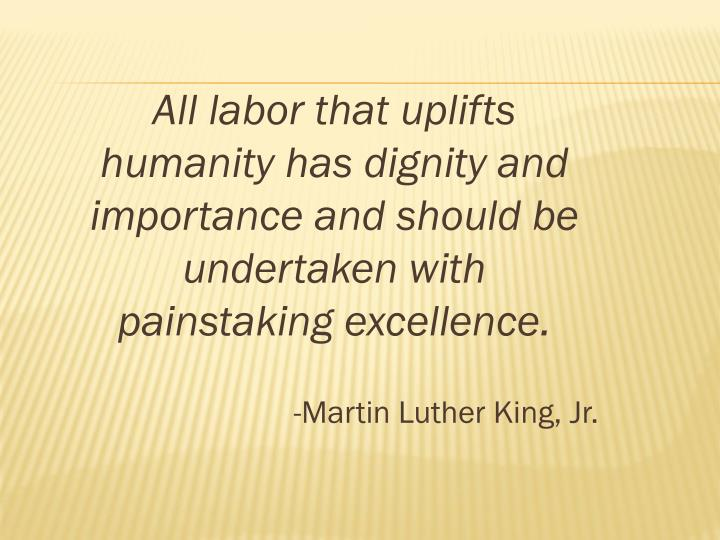 All labor that uplifts humanity has dignity and importance and should be undertaken with painstaking...