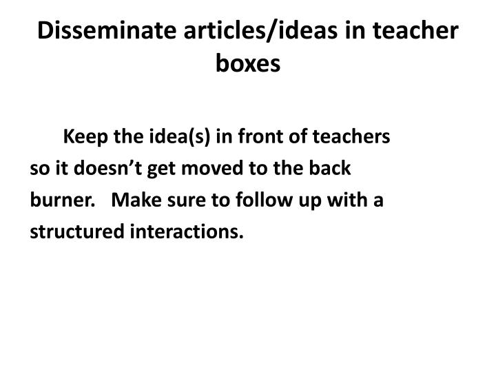 Disseminate articles/ideas in teacher boxes