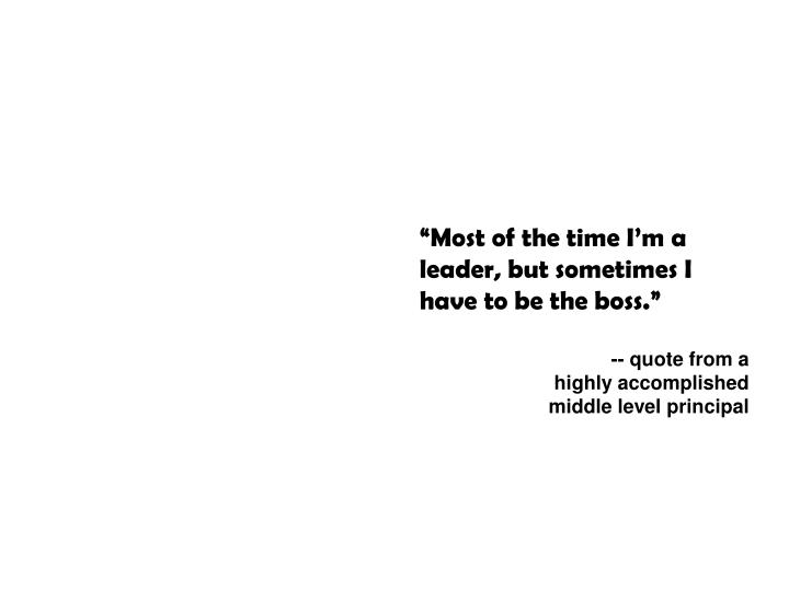 """Most of the time I'm a leader, but sometimes I have to be the boss."""