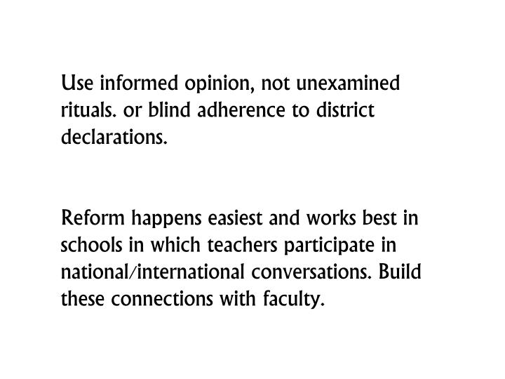 Use informed opinion, not unexamined rituals. or blind adherence to district declarations.