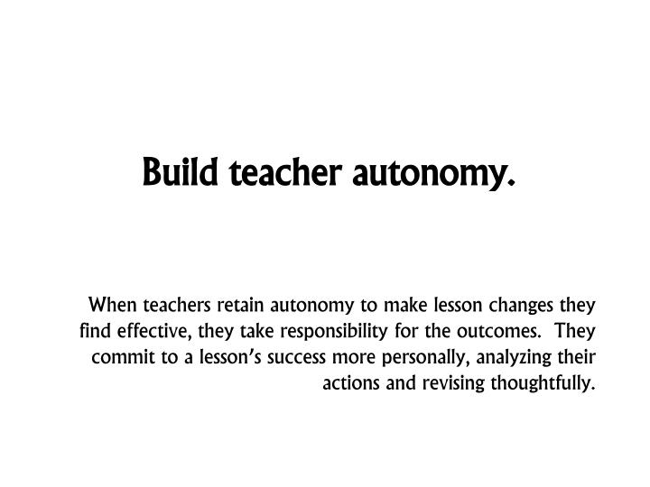 Build teacher autonomy.