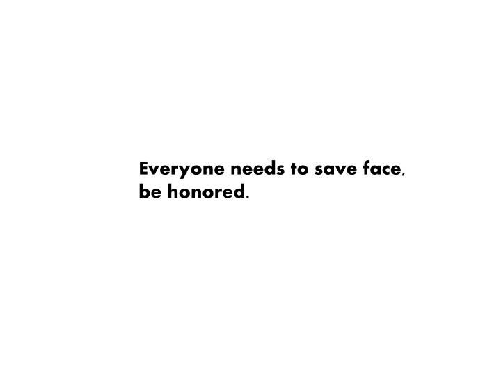 Everyone needs to save face,