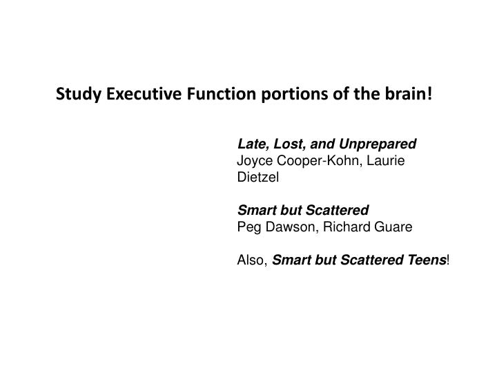 Study Executive Function portions of the brain!