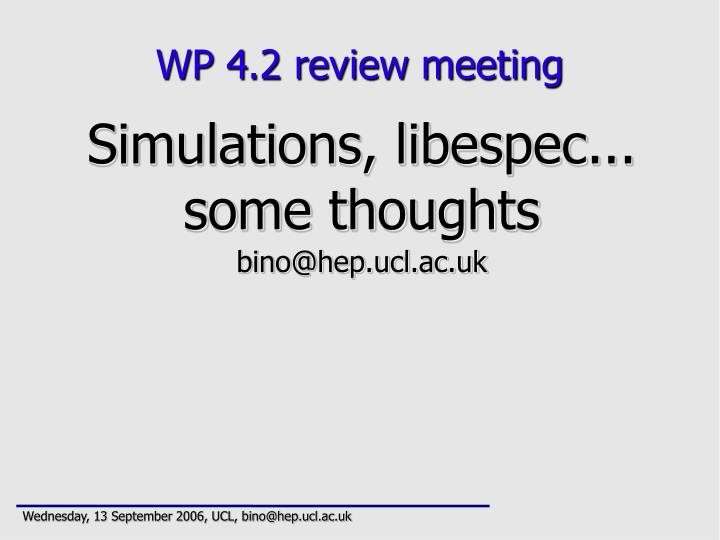Simulations libespec some thoughts bino@hep ucl ac uk