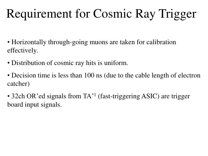 Requirement for Cosmic Ray Trigger