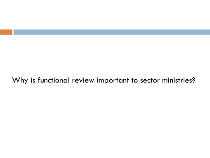 Why is functional review important to sector ministries?