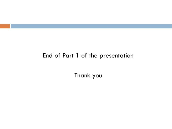 End of Part 1 of the presentation