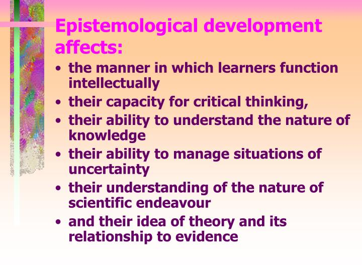 Epistemological development affects: