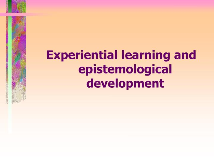 Experiential learning and epistemological development