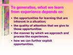 to generalise what we learn from experience depends on