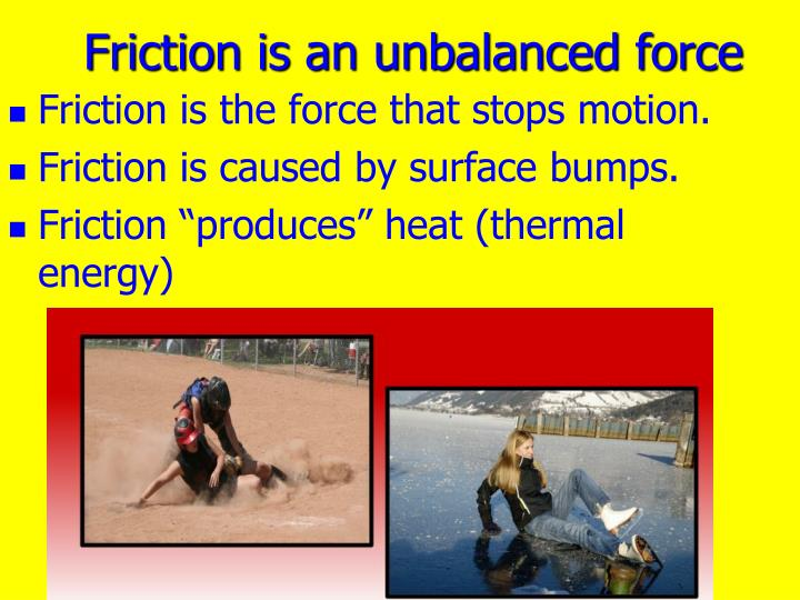 Friction is an unbalanced force