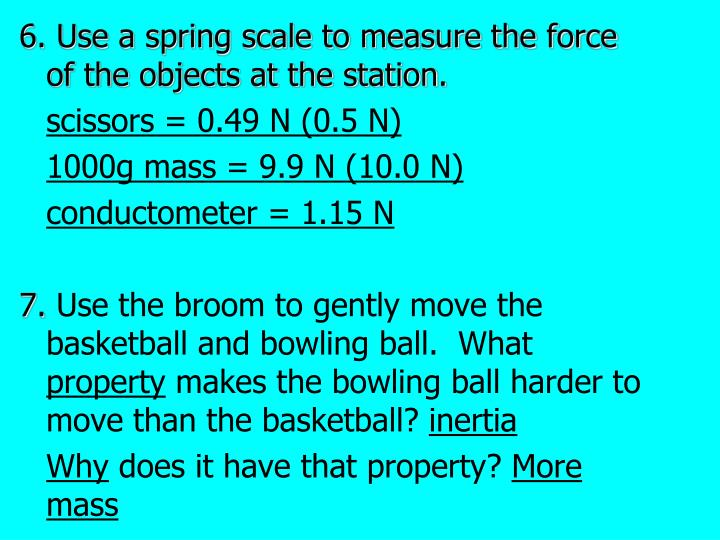 6. Use a spring scale to measure the force of the objects at the station