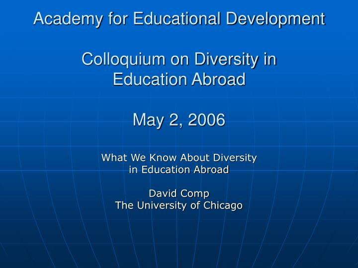 Academy for educational development colloquium on diversity in education abroad may 2 2006