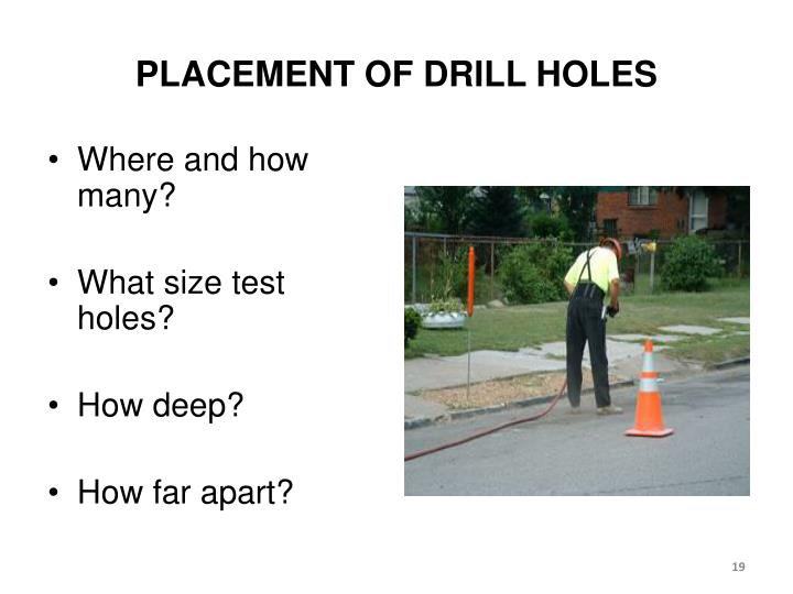 PLACEMENT OF DRILL HOLES