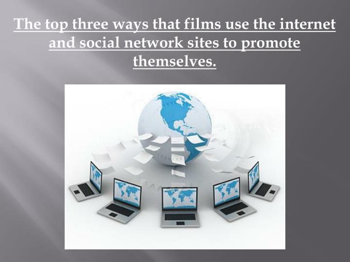 The top three ways that films use the internet and social network sites to promote themselves.