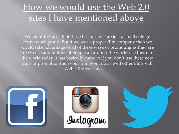 How we would use the Web 2.0 sites I have mentioned above
