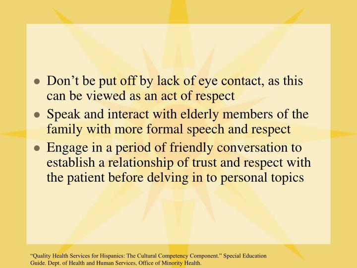 Don't be put off by lack of eye contact, as this can be viewed as an act of respect